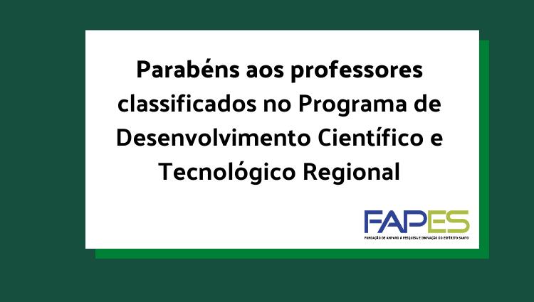 Parabéns aos professores classificados no Programa de Desenvolvimento Científico e Tecnológico Regional